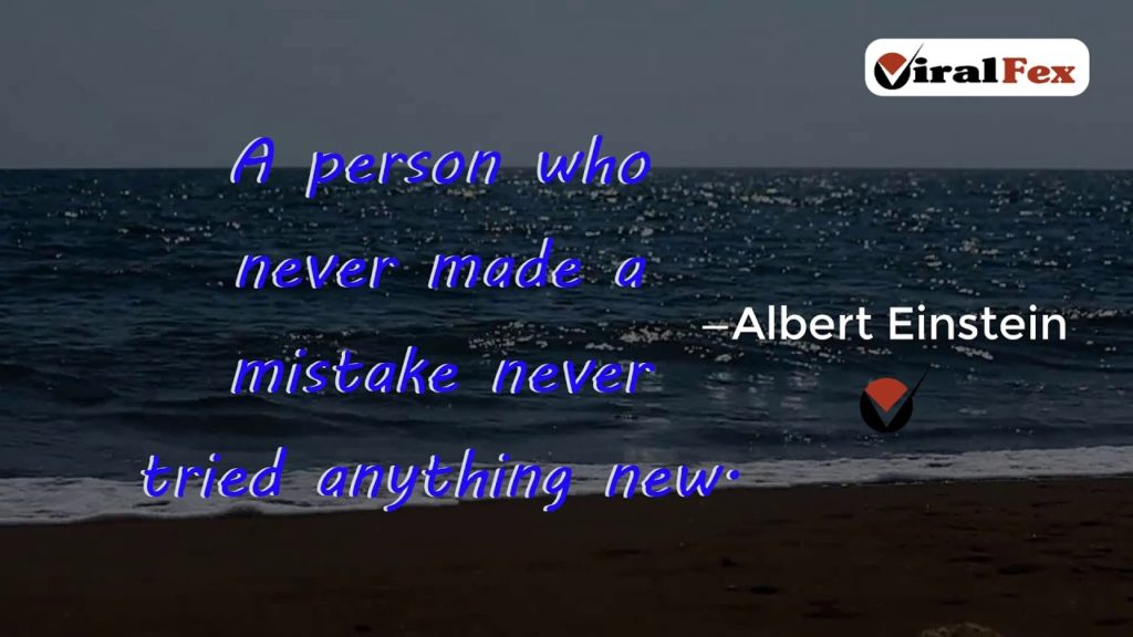 A Person Who Never Made A Mistake Never Tried Anything New - Albert Einstein Video Quotes