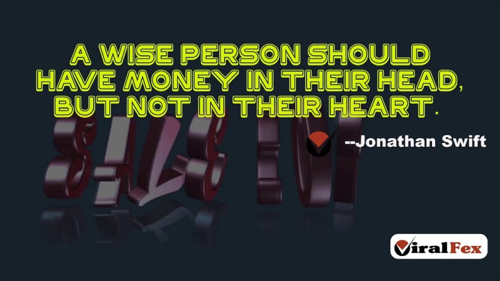 A Wise Person Should Have Money In Their Head But Not In Their Heart-Jonathan Swift Quotes