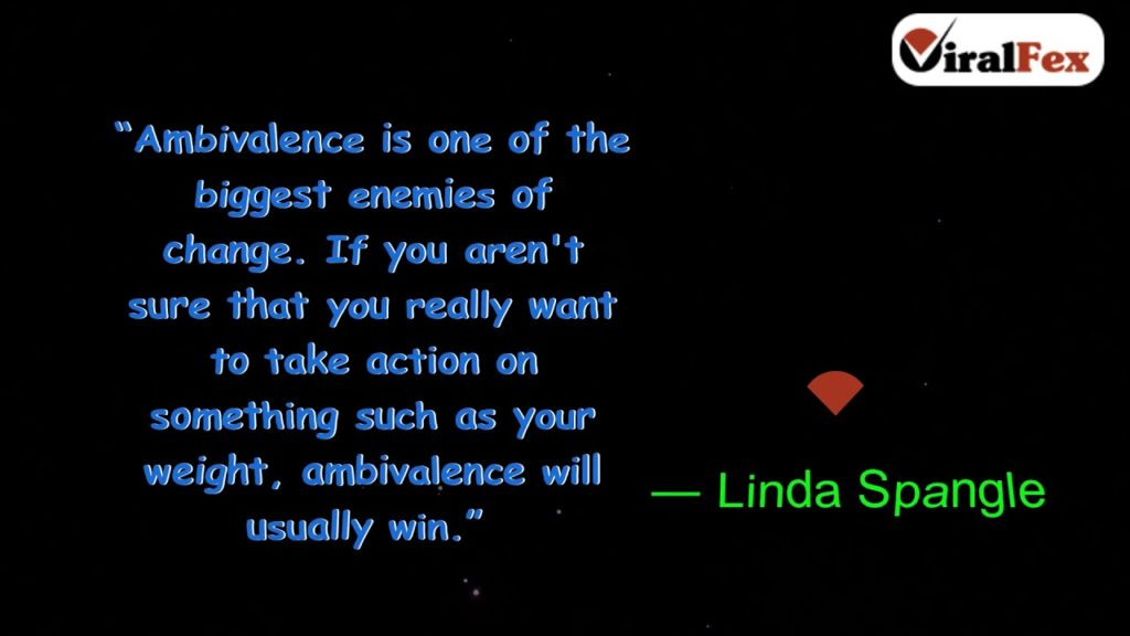 Ambivalence Is One Of The Biggest Enemies Of Change - Linda Spangle Weight Loss Quotes
