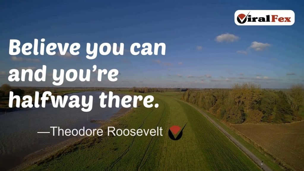 Believe You Can And You're Halfway There - Theodore Roosevelt Video Quote
