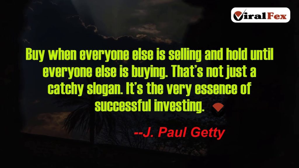 Buy When Everyone Else Is Selling Quote By J. Paul Getty Video Quotes