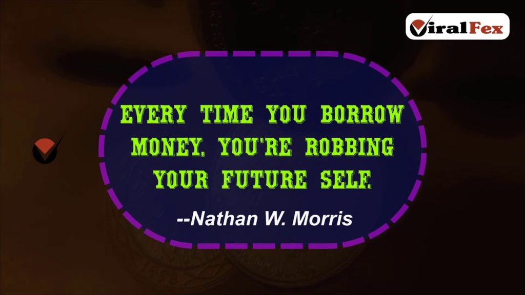Every Time You Borrow Money. You`Re Robbing Your Future Self - Nathan W. Morris Video Quote