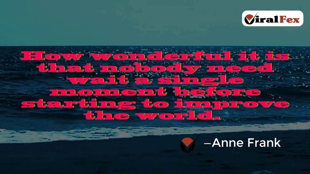 How Wonderful It Is That Nobody Need Wait A Single Moment - Anne Frank Video Quote