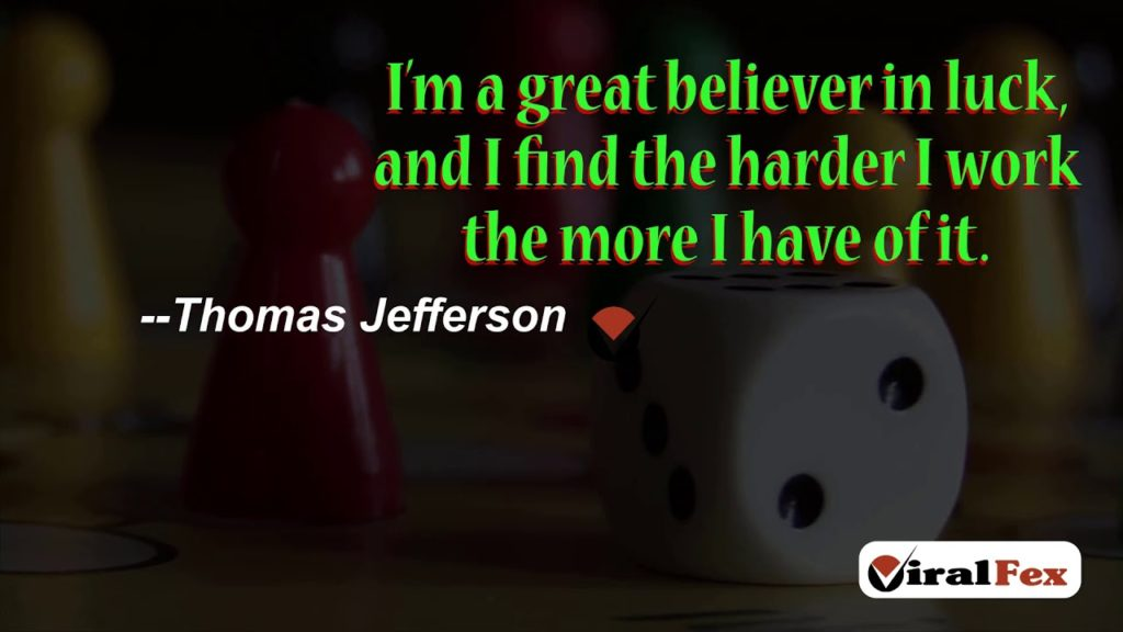 I'M A Great Believer In Luck. The Harder I Work, The More I Have Of It - Thomas Jefferson Quotes