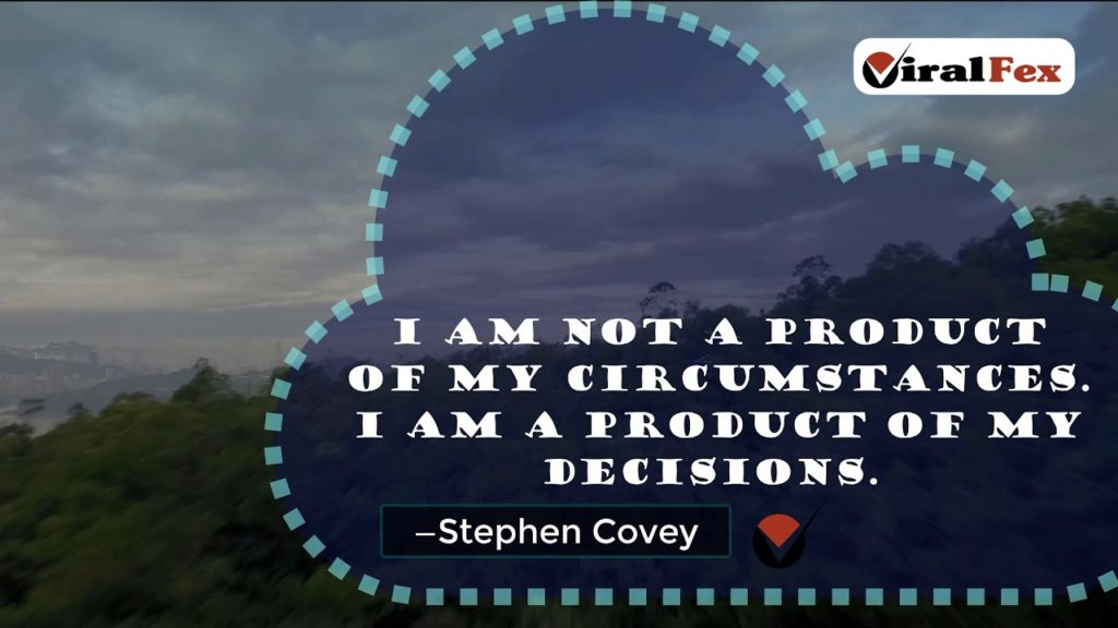 I Am Not A Product Of My Circumstances -Stephen R. Covey Inspirational Quote