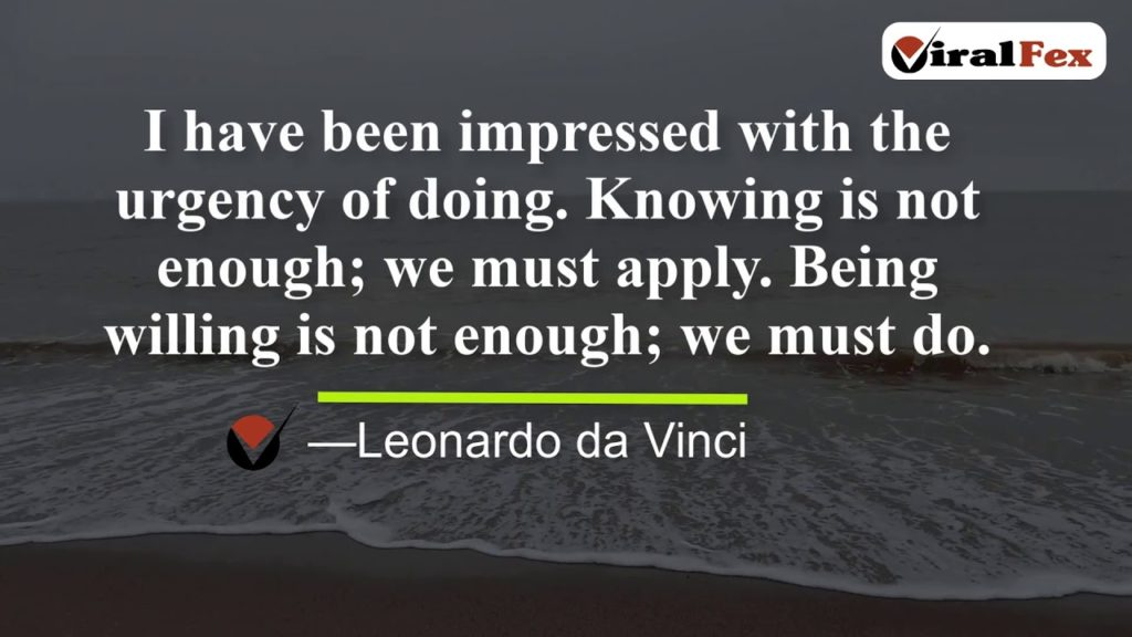 I Have Been Impressed With The Urgency Of Doing - Leonardo da Vinci Inspirational Quotes