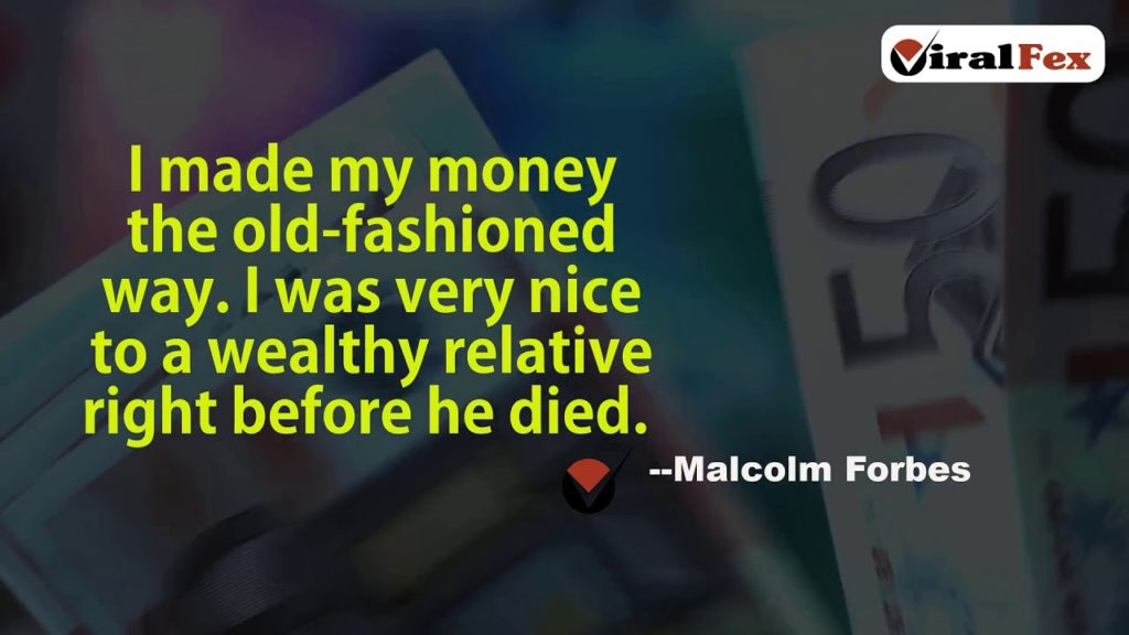 I Made My Money The Old-Fashioned Way - Quote By Malcolm S. Forbes Video Quotes