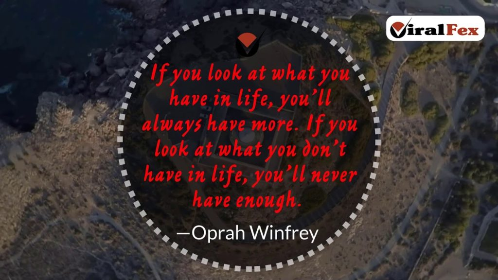 If You Look At What You Have In Life - Oprah Winfrey Insüirational Quotes