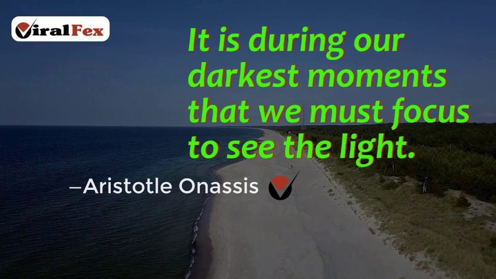 It Is During Our Darkest Moments - Aristotle Onassis Inspirational Quote