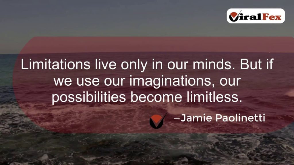 Limitations Live Only In Our Minds - Jamie Paolinetti Inspirational Quote