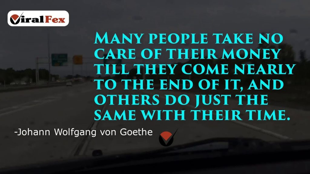 """Many people take no care of their money till they come nearly to the end of it, and others do just the same with their time."" -Johann   Wolfgang von Goethe Video Quote"