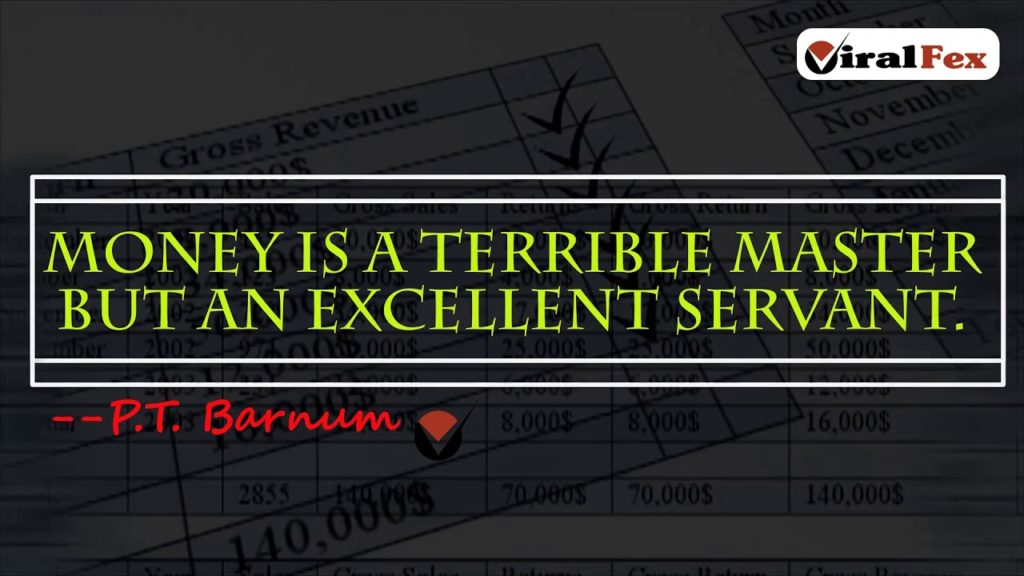 Money Is A Terrible Master But An Excellent Servant. -P.T Barnum Video Quotes