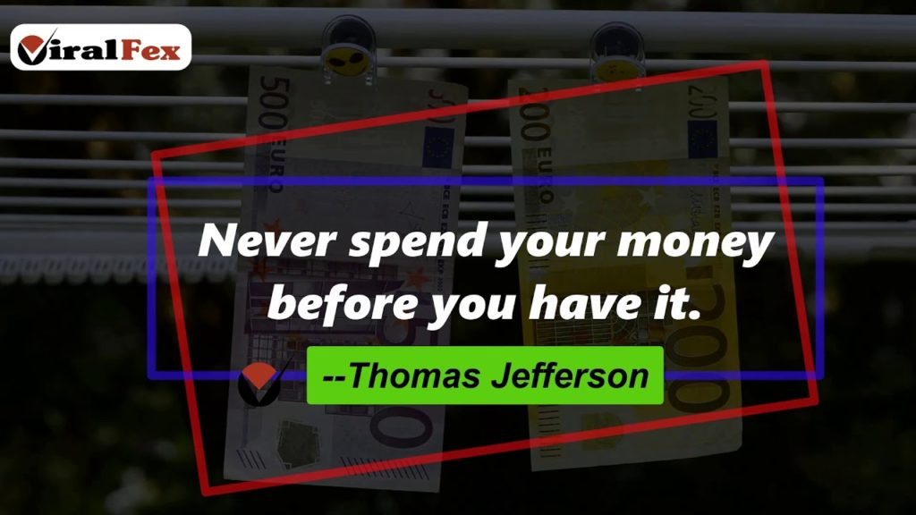 Never Spend Your Money Before You Have Earned It -Thomas Jefferson Video Quotes