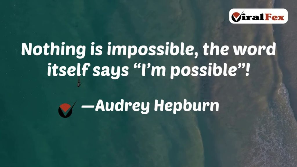 Nothing Is Impossible - Audrey Hepburn Inspirational Quote