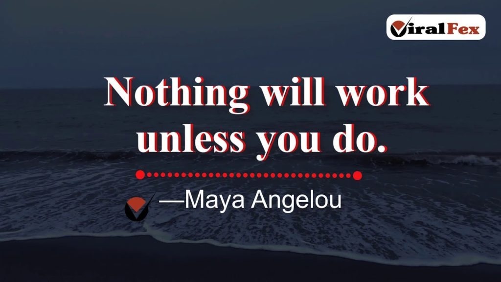 Nothing Will Work Unless You Do - Maya Angelou Video Quotes