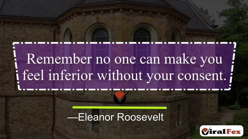 Remember No One Can Make You Feel Inferior - Eleanor Roosevelt Video Quote