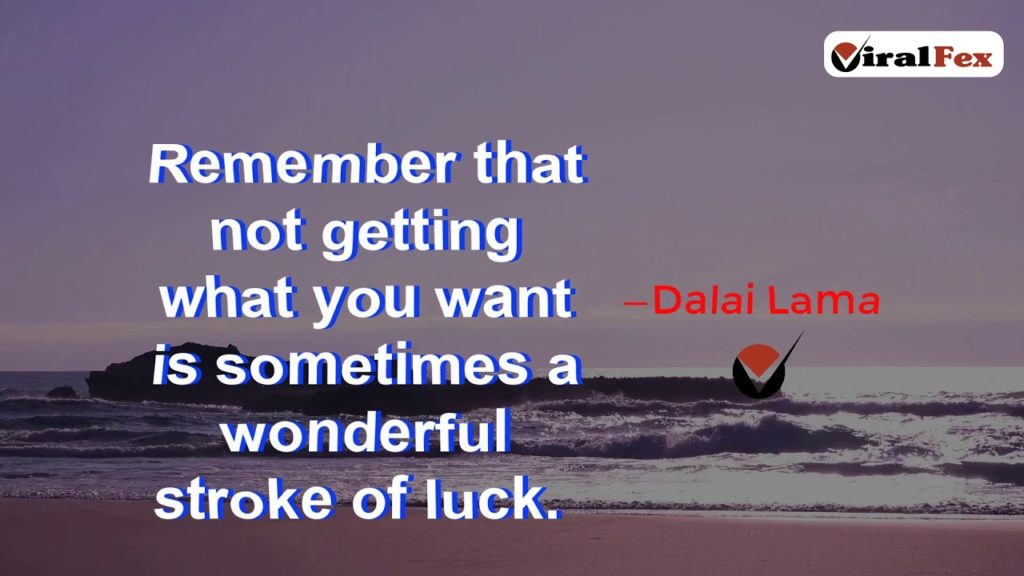 Remember That Not Getting What You Want - Dalai Lama Video Quote