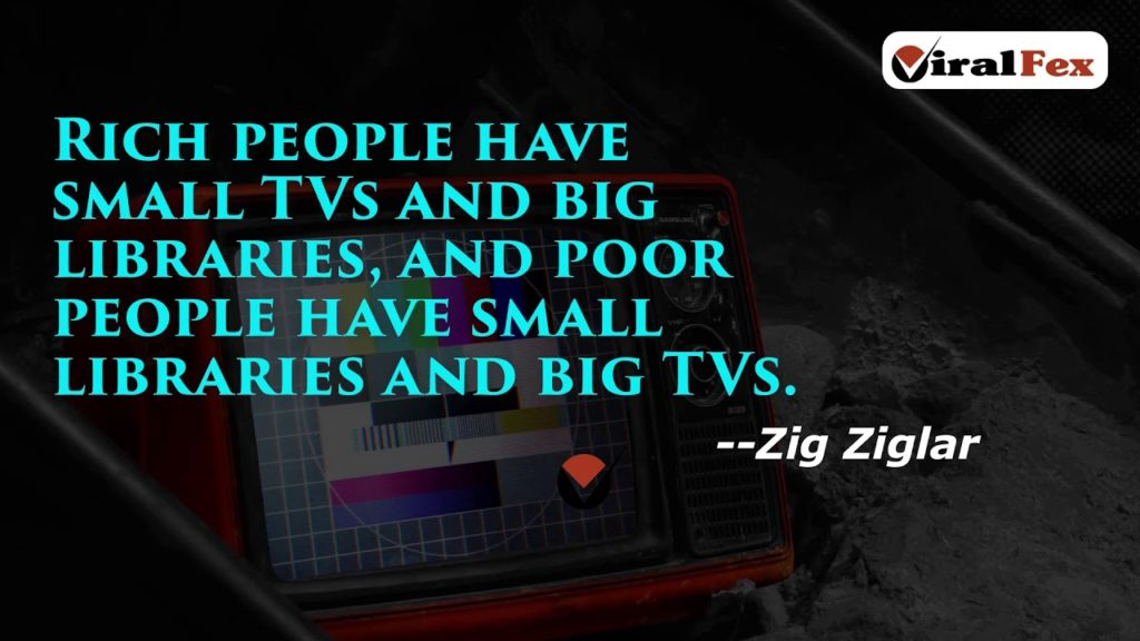 Rich People Have Small TVs And Big Libraries - Zig Ziglar Video Quotes
