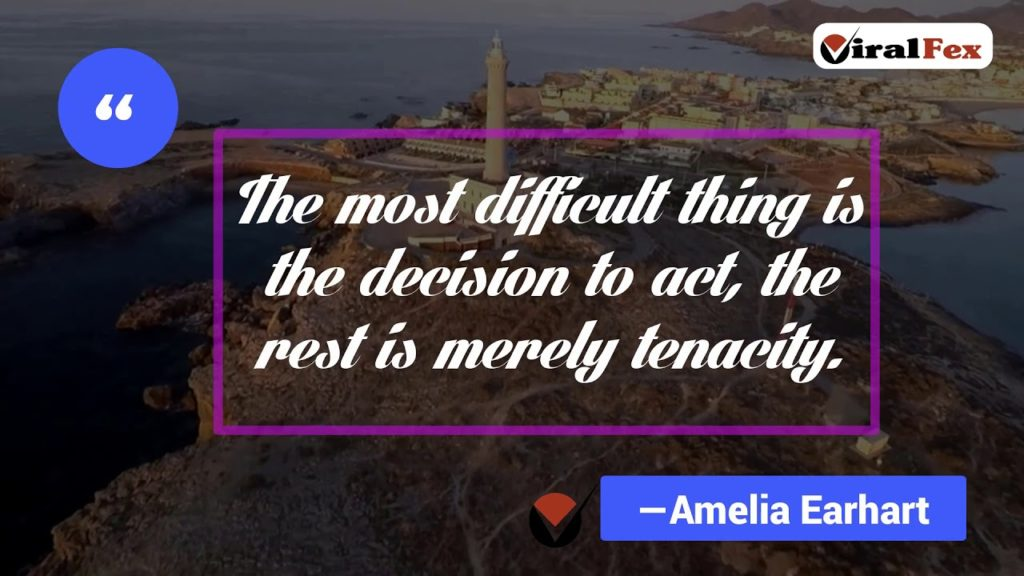 The Most Difficult Thing Is The Decision To Act - Amelia Earhart Inspirational Quote