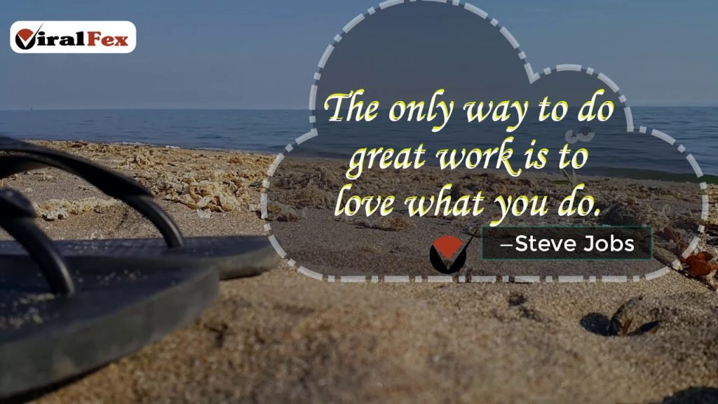 The Only Way To Do Great Work Is To Love What You Do - Steve Jobs Inspirational Quotes