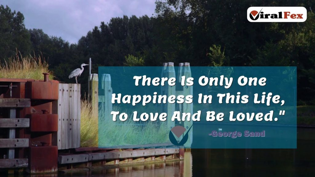 There Is Only One Happiness In This Life By George Sand Love Quotes