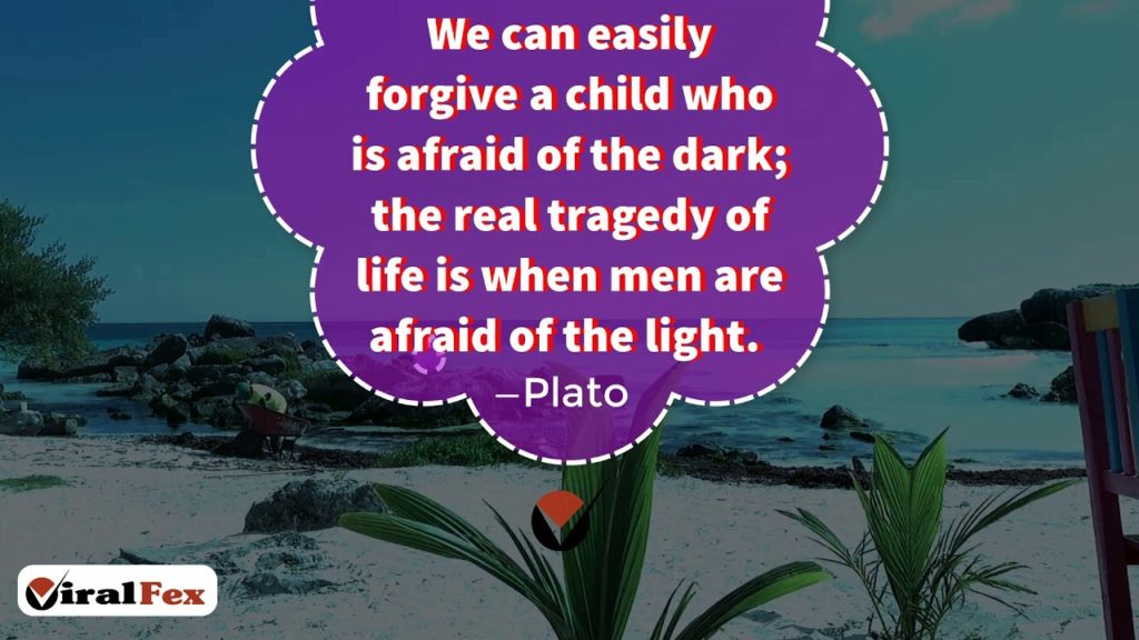 We Can Easily Forgive A Child Who Is Afraid Of The Dark - Plato Inspirational Quotes