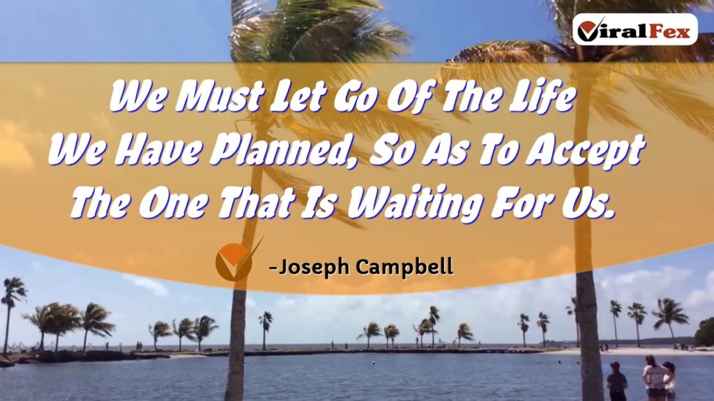 We Must Let Go Of The Life We Have Planned - Joseph Campbell Inspirational Quotes