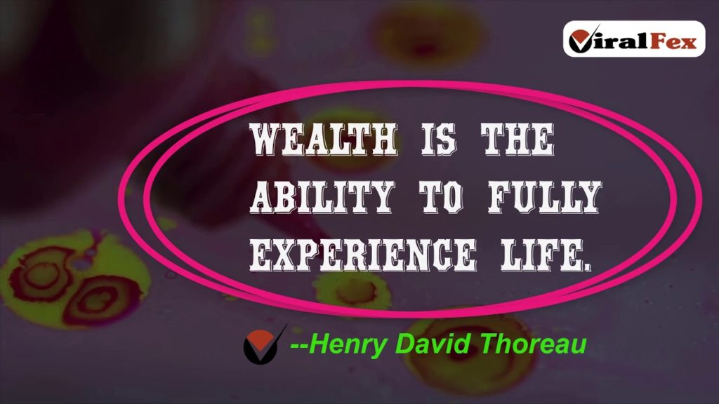 Wealth Is The Ability To Fully Experience Life -Henry David Thoreau Motivational Quote