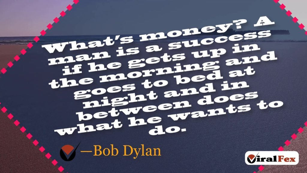 What's Money A Man Is A Success - Bob Dylan Inspirational Quote