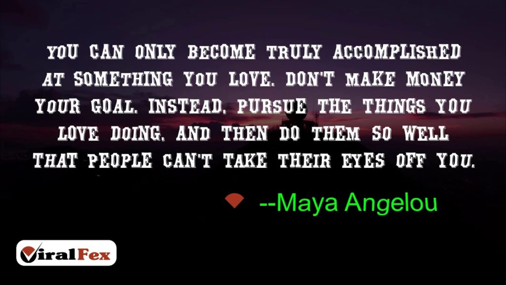You Can Only Become Truly Accomplished At Something You Love -Maya Angelou Quote Video Quotes